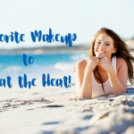 Favorite Makeup to Beat the Heat!