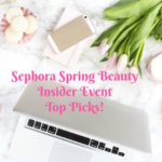 Sephora Spring Beauty Insider Event Top Picks!